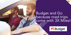 Budget and Go because road trips come with 3X Miles!