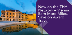 New on the THAI Network – Vienna. Earn More Miles,  Save on Award Travel!
